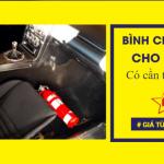 Bình chữa cháy mini giá bao nhiêu, mua ở đâu đảm bảo cho chủ xe ô tô ?-Liên hệ 0913.801.891