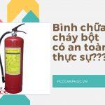 Bình chữa cháy bột có an toàn tuyệt đối không?-Liên hệ 0913.801.891
