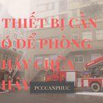 5 thiết bị cần có để phòng cháy chữa cháy