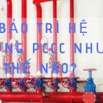 Lựa chọn sử dụng dịch vụ bảo trì PCCC như thế nào?