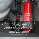 Chọn và lắp đặt bình chữa cháy cho ô tô như thế nào?