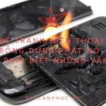 Để tránh điện thoại bỗng dưng phát nổ, bạn cần phải biết những vấn đề này